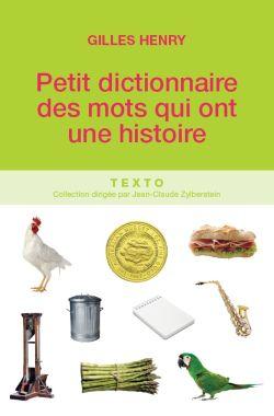 Petit dictionnaire des mots qui ont une histoire
