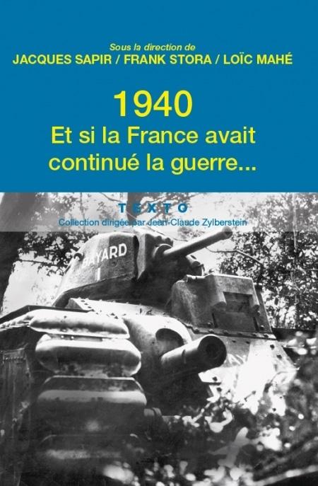 1940. Et si la France avait continué la guerre…