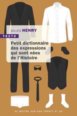 Petit dictionnaire des expressions nées de l'histoire