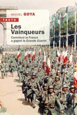 Les vainqueurs. Comment la France a gagné la Grande Guerre